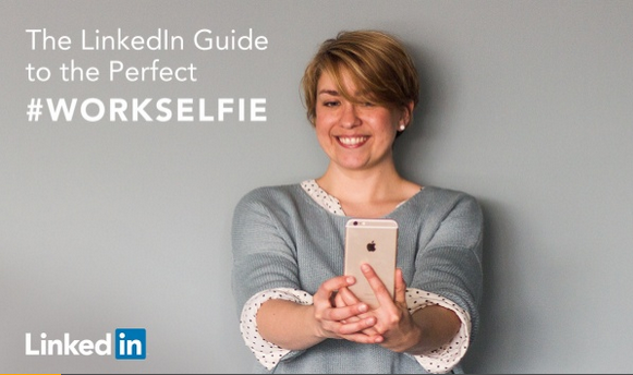The LinkedIn Guide to the Perfect #WorkSelfie