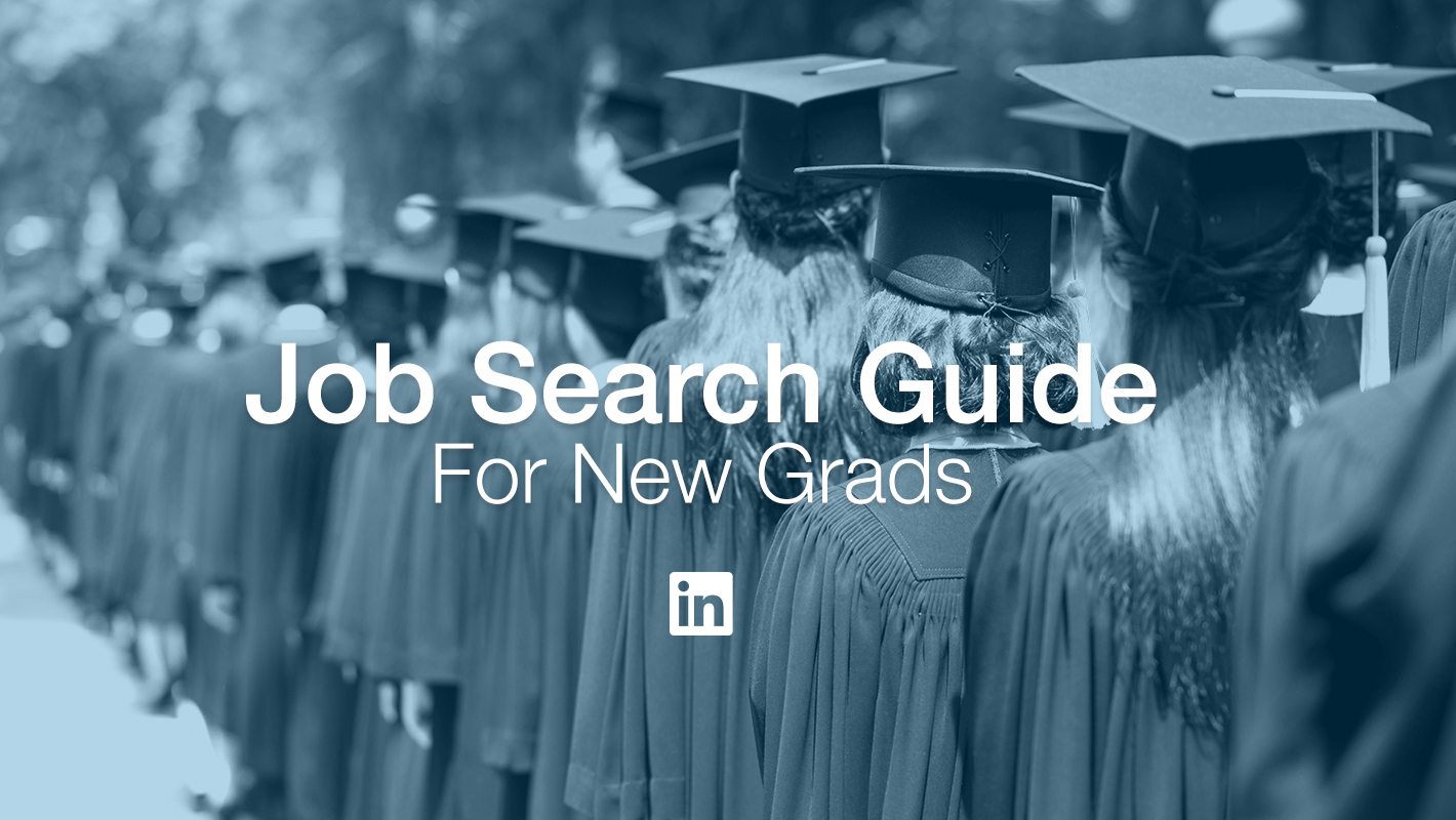 Graduates, Nowu0027s The Time To Find Your First Job   Official LinkedIn Blog
