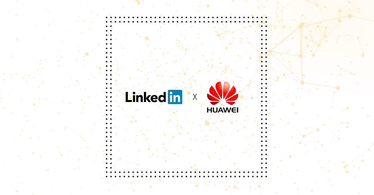 Huawei And Linkedin A New Way To Power Your Professional