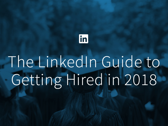 The LinkedIn Guide to Getting Hired in 2018 | Official LinkedIn Blog